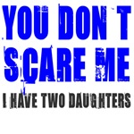 You don't scare me 2 daughters