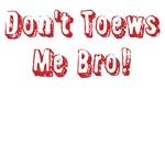 Don't Toews Me Bro!