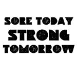 Sore Today Strong Tomorrow