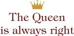 The Queen Is Always Right