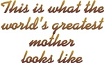 This Is What The World's Greatest Mother LooksLike