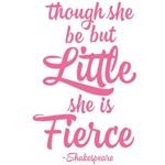 Though She Be But Little She Be Fierce