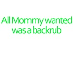 Mommy Wanted A Backrub