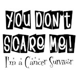 You don't scare me, I'm a Cancer Survivor Shirts