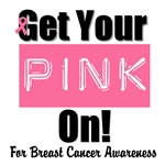 Get Your Pink On Breast Cancer T-Shirts & Gifts