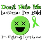 Don't Hate Me b/c Bald Fighting Lymphoma T-Shirts