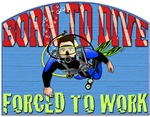Born To Dive Forced To Work