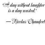 """""""A day without laughter is a day wasted.""""  ? Nicol"""