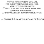 """GAME OF THRONES2""""Never forget what you are,  for s"""