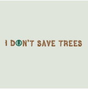 I don't save trees
