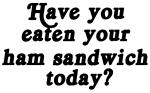 ham sandwich today