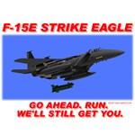 F-15E Strike Eagle- Go Ahead. Run. You'll Just Run