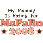My Mommy Is Voting For McPalin 2008 T shirts More
