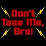 Don't Tase Me Bro