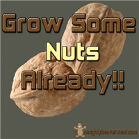 Grow Some Nuts Already!