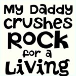 My Daddy crushes Rock for a living
