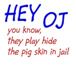 HEY OJ you know they play hide the pig skin in jai