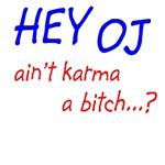 HEY OJ ain't karma a bitch