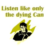 Listen Like Only the Dying Can