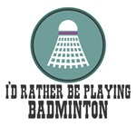 I'd rather be Badminton