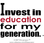 INVEST IN EDUCATION, FOR MY GENERATION