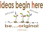 IDEAS BEGIN HERE- BE ORIGINAL