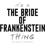 It's a The Bride of Frankenstein Thing