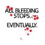 All bleeding stops... eventually