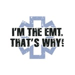 I'm the EMT, That's Why!