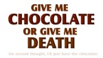 Give Me Chocolate Or Give Me Death