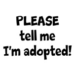 Please tell me I'm adopted!