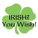 Irish? You WISH!
