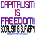 Capitalism is Freedom Socialism is Slavery
