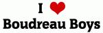 I Love Boudreau Boys