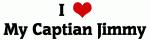 I Love My Captian Jimmy