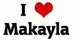 I Love Makayla