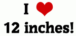 I Love 12 inches!