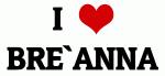 I Love BRE`ANNA