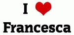 I Love Francesca