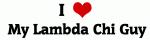 I Love  My Lambda Chi Guy