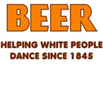 BEER HELPING WHITE PEOPLE DANCE SINCE 1845