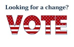 LOOKING FOR A CHANGE? VOTE