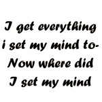 I Get Everything I Set My Mind To..Now Where Did I
