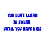 You Don't Learn To Swear Until You Have Kids