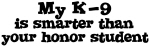 Honor Student: <strong>M</strong>y K-<strong>9</strong>
