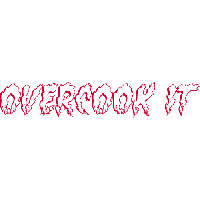 Overcook It * hit a shot too hard