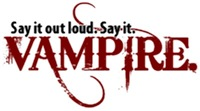 Say It Out Loud. Say It. Vampire.