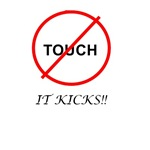 Don't touch it kicks!