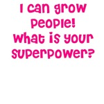I grow people what's your superpower?