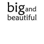 Big and beautiful